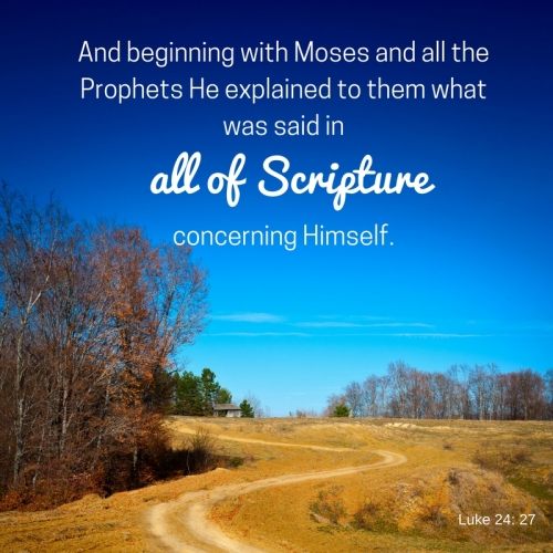 and-beginning-with-moses-and-all-the-prophets-he-explained-to-them-what-was-said-in-all-the-scriptures-concerning-himself-luke-24-27